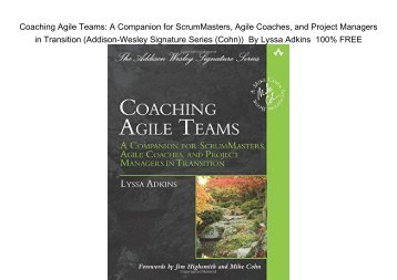 Coaching Agile Teams: A Companion for ScrumMasters, Agile Coaches, and Project Managers in Transition by Lyssa Adkins
