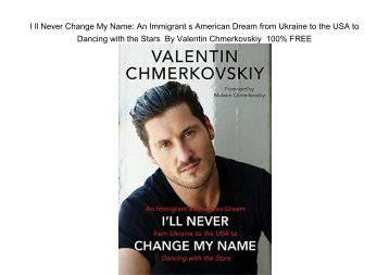 E-Book I'll Never Change My Name: An Immigrant's American Dream from Ukraine to the USA to Dancing with the Stars by Valentin Chmerkovskiy