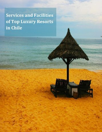 Services and Facilities of Top Luxury Resorts in Chile