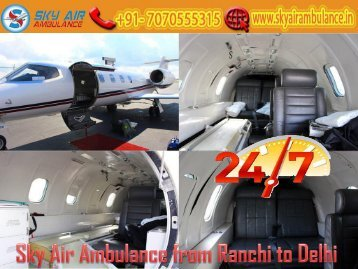 Obtain Air Ambulance Service with MD Doctor from Ranchi by Sky Air Ambulance