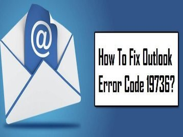 How to Fix Outlook Error Code 19736? 1-800-361-7250