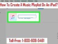 Dial1-800-608-5461 To Create A Music Playlist On An iPad