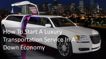 How To Start A Luxury Transportation Service In A Down Economy