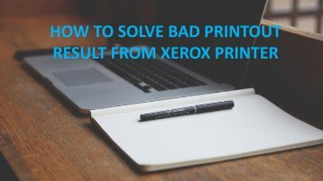 How to solve Bad Printout Result from Xerox Printer?