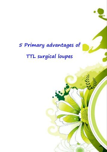 5 Primary advantages of TTL surgical loupes