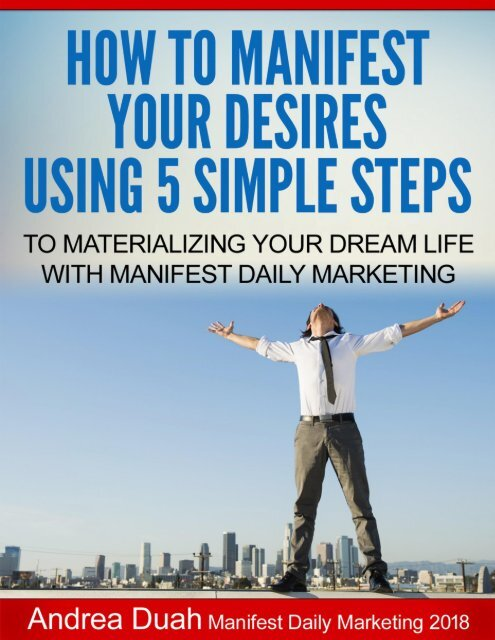 How To Manifest Your Desires Using 5 Simple Steps To Materializing Your Dream Life With Manifest Daily Marketing