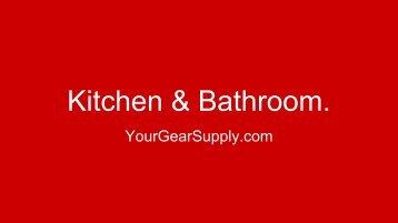 Kitchen & Bathroom - YourGearSupply