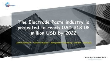 The Electrode Paste industry is projected to reach USD 318.08 million USD by 2022