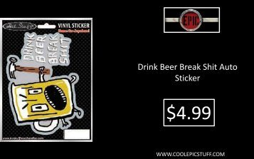 Drink Beer Break Shit Auto Sticker