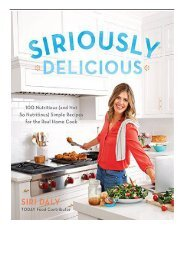[PDF] Download Siriously Delicious 100 Nutritious and Not So Nutritious Simple Recipes for the Real
