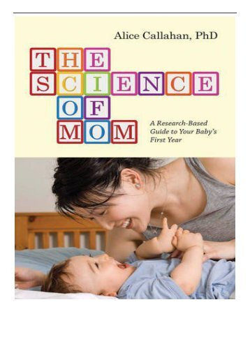 [PDF] Download The Science of Mom A Research-Based Guide to Your Baby's First Year Full Books