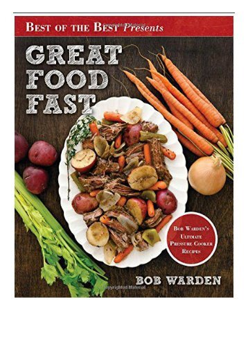 [PDF] Great Food Fast Bob Warden's Ultimate Pressure Cooker Recipes Best of the Best Presents Full ePub