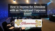 How to Impress the Attendees with an Exceptional Corporate Event