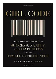 [PDF] Girl Code Unlocking the Secrets to Success Sanity and Happiness for the Female Entrepreneur Full