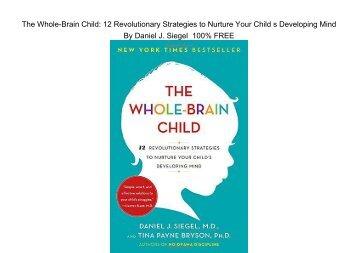 E-Book The Whole-Brain Child: 12 Revolutionary Strategies to Nurture Your Child's Developing Mind by Daniel J. Siegel
