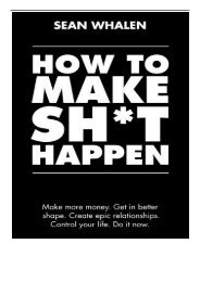 PDF Download How to Make Sh t Happen Make more money get in better shape create epic relationships and