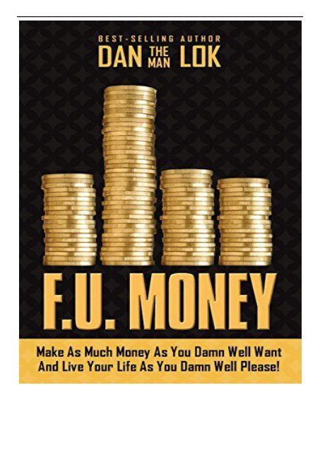 [PDF] Download F.U. Money Make as Much Money as You Damn Well Want and Live Your Life as You Damn Well