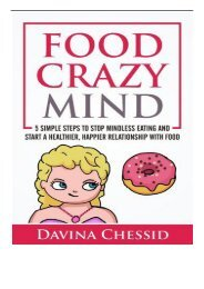 [PDF] Download Food Crazy Mind 5 Simple Steps to Stop Mindless Eating and Start a Healthier Happier