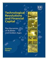 PDF Download Technological Revolutions and Financial Capital The Dynamics of Bubbles and Golden Ages