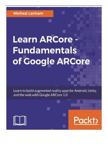 Best PDF Learn ARCore - Fundamentals of Google ARCore Learn to build augmented reality apps for Android