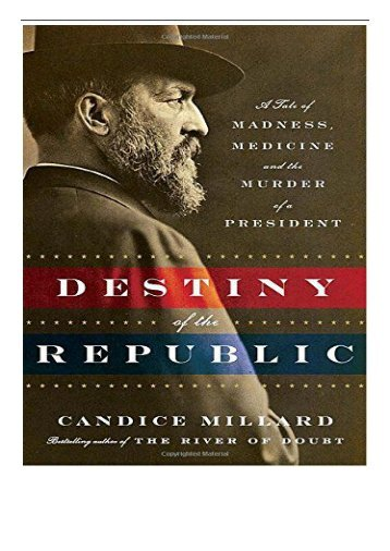 eBook Destiny of the Republic A Tale of Madness Medicine and the Murder of a President Free books