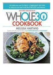 [PDF] Download The Whole30 Cookbook 150 Delicious and Totally Compliant Recipes to Help You Succeed