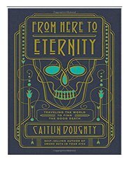 eBook From Here to Eternity Traveling the World to Find the Good Death Free books
