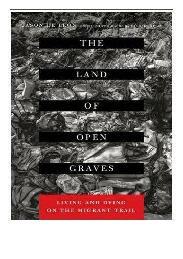 eBook The Land of Open Graves Living and Dying on the Migrant Trail California Series in Public Anthropology