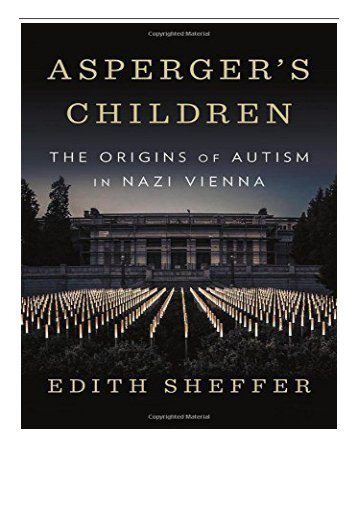 PDF Download Asperger's Children The Origins of Autism in Nazi Vienna Free eBook