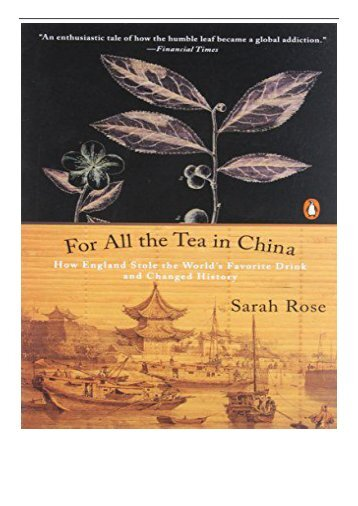 PDF Download For All the Tea in China How England Stole the World's Favorite Drink and Changed History