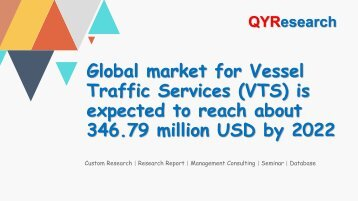 Global market for Vessel Traffic Services (VTS) is expected to reach about 346.79 million USD by 2022