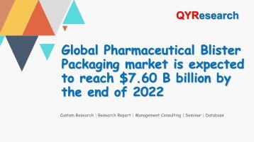 Global Pharmaceutical Blister Packaging market is expected to reach $7.60 B billion by the end of 2022