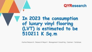 In 2023 the consumption of luxury vinyl flooring (LVT) is estimated to be 510211 K Sq.m