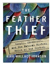 Best PDF The Feather Thief Beauty Obsession and the Natural History Heist of the Century Full Online
