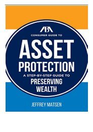 PDF Download The ABA Consumer Guide to Asset Protection A Step-By-Step Guide to Preserving Wealth Full