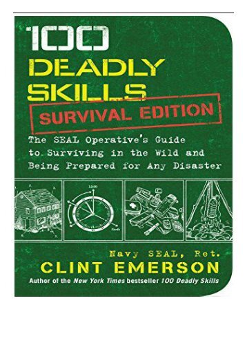 Download PDF 100 Deadly Skills Survival Edition The SEAL Operative's Guide to Surviving in the Wild