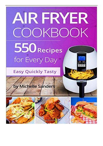 Download PDF Air Fryer Cookbook 550 Recipes For Every Day. Healthy and Delicious Meals. Simple and Clear