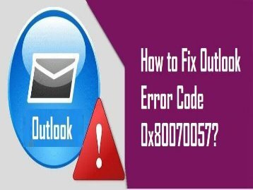 How to Fix Outlook Error Code 0x80070057? 1-800-213-3740