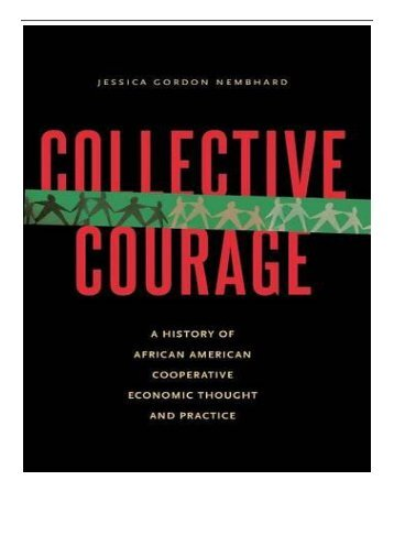 PDF Download Collective Courage A History of African American Cooperative Economic Thought and Practice