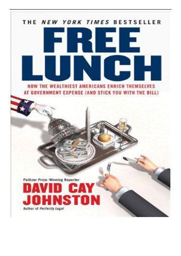 PDF Download Free Lunch How the Wealthiest Americans Enrich Themselves at Government Expense and Stickyou