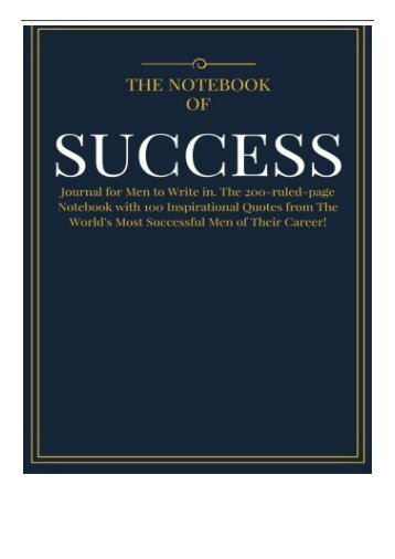 [PDF] The Notebook of SUCCESS Journal for Men to Write in. The 200-ruled-page Notebook with 100 Inspirational