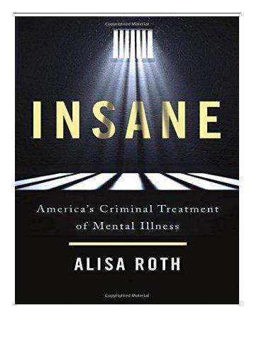 [PDF] Download Insane America's Criminal Treatment of Mental Illness Full Ebook