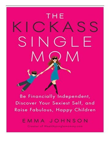 eBook The Kickass Single Mom Be Financially Independent Discover Your Sexiest You and Raise Fabulous