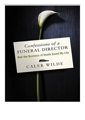 PDF Download Confessions of a Funeral Director How the Business of Death Saved My Life Free online