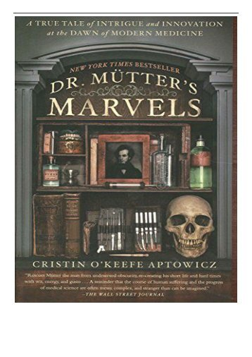 PDF Download Dr. Mutter's Marvels  A True Tale of Intrigue and Innovation at the Dawn of Modern Medicine