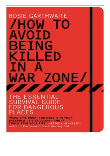 PDF Download How to Avoid Being Killed in a War Zone The Essential Survival Guide for Dangerous Places