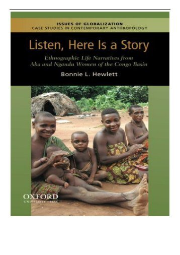 PDF Download Listen Here Is a Story Ethnographic Life Narratives from Aka and Ngandu Women of the Congo