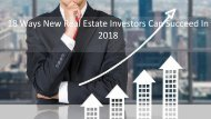 18 Ways New Real Estate Investors Can Succeed In 2018