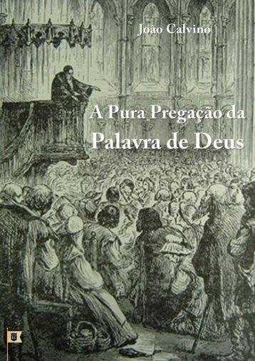 João Calvino - A Pura Pregação da Palavra de Deus