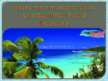 Make your vacation more exciting With Yachts Bahamas